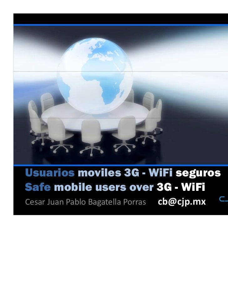 Usuarios moviles 3G - WiFi segurosSafe mobile users over 3G - WiFiCesar Juan Pablo Bagatella Porras   cb@cjp.mx