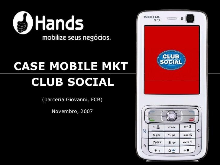 CASE MOBILE MKT  CLUB SOCIAL (parceria Giovanni, FCB) Novembro, 2007