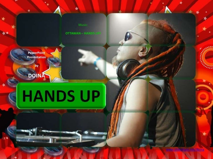 Music:<br />OTTAWAN – HANDS UP!<br />PowerPoint <br />Presentation<br />by<br />DOINA<br />HANDS UP<br />www.slideshare.ne...