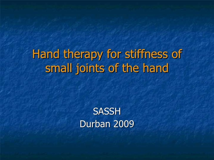 Hand therapy for stiffness of small joints of the hand SASSH Durban 2009