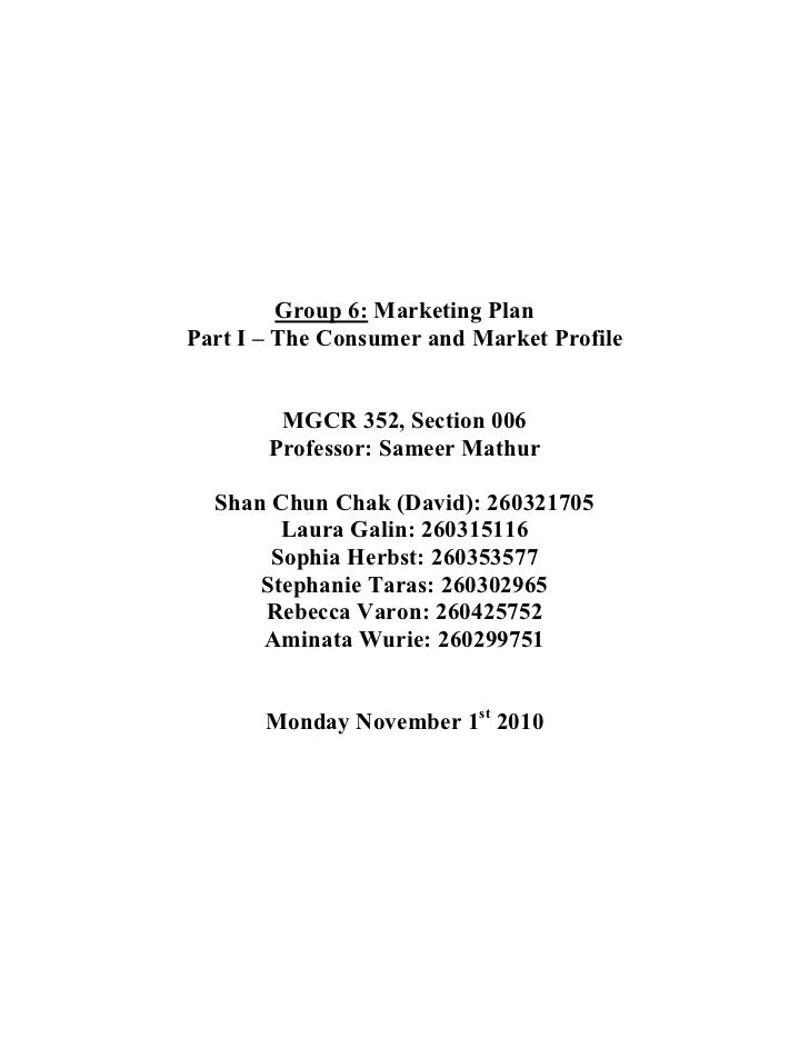 Group 6: Marketing PlanPart I – The Consumer and Market Profile        MGCR 352, Section 006       Professor: Sameer Mathu...
