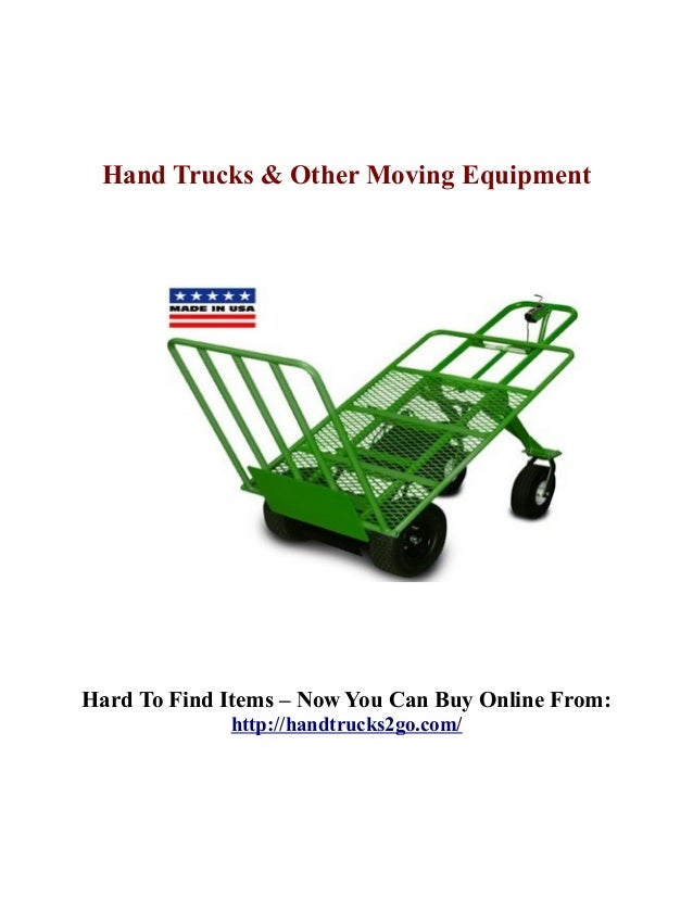 Hand Trucks & Other Moving EquipmentHard To Find Items – Now You Can Buy Online From:             http://handtrucks2go.com/