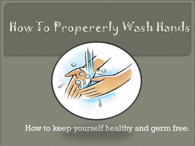 How to keep yourself healthy and germ free.