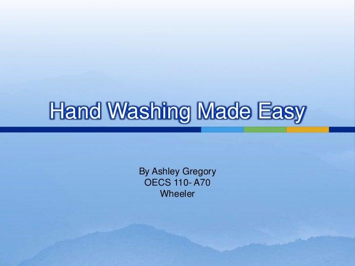 b9ab0dfd5afe Hand Washing Made Easy By Ashley Gregory OECS 110- ...