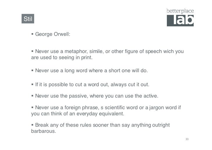 Stil!    George Orwell:!    Never use a metaphor, simile, or other figure of speech wich you   are used to seeing in pr...
