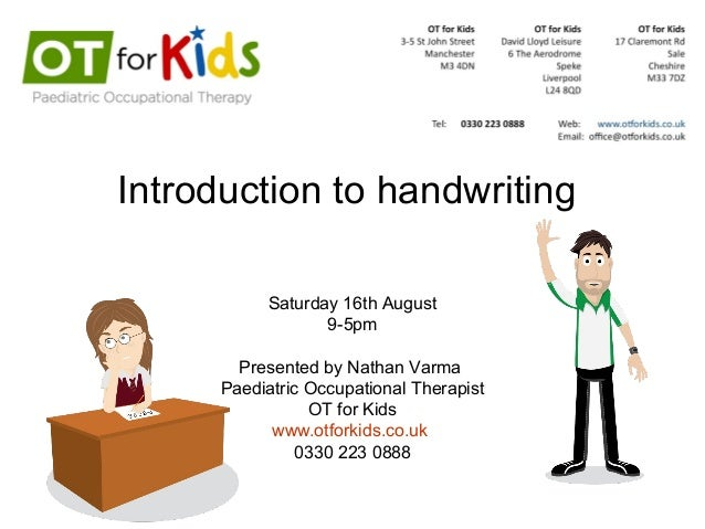 Introduction to handwriting Saturday 16th August 9-5pm Presented by Nathan Varma Paediatric Occupational Therapist OT for ...