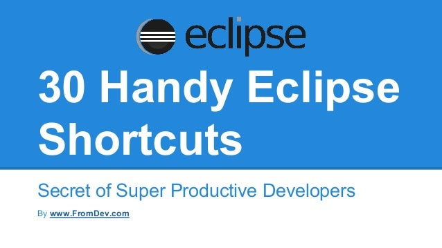 30 Handy Eclipse Shortcuts Secret of Super Productive Developers By www.FromDev.com