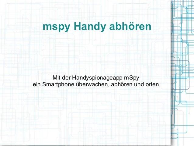 mspy Handy abhörenMit der Handyspionageapp mSpyein Smartphone überwachen, abhören und orten.