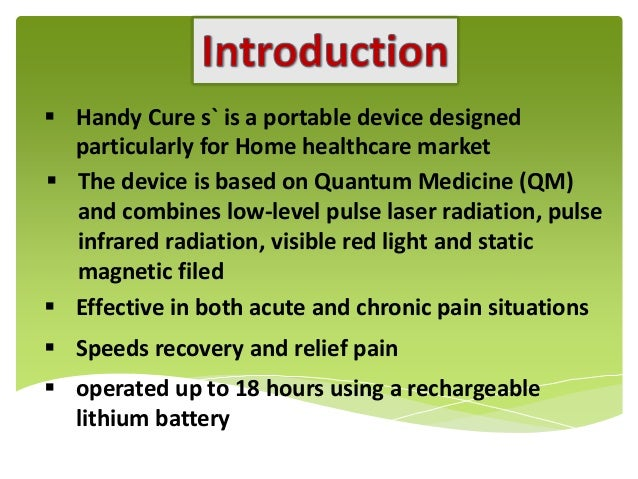  Handy Cure s` is a portable device designed particularly for Home healthcare market  The device is based on Quantum Med...