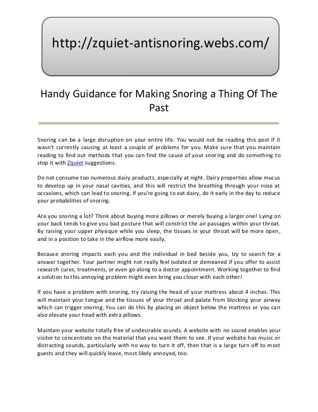 http://zquiet-antisnoring.webs.com/ Handy Guidance for Making Snoring a Thing Of The                      PastSnoring can ...