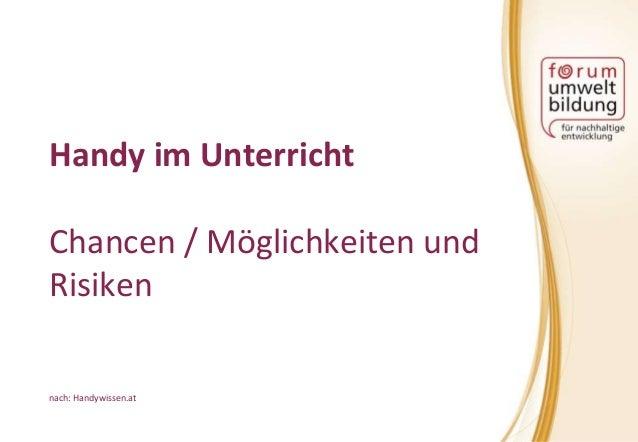 Handy im Unterricht Chancen / Möglichkeiten und Risiken nach: Handywissen.at
