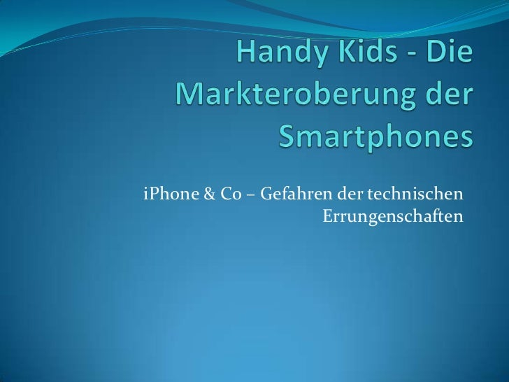 Handy Kids - Die Markteroberung der Smartphones<br />iPhone & Co – Gefahren der technischen Errungenschaften <br />