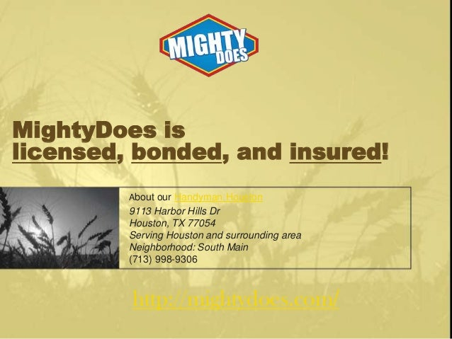 MightyDoes is licensed, bonded, and insured! About our Handyman Houston  9113 Harbor Hills Dr Houston, TX 77054 Serving Ho...