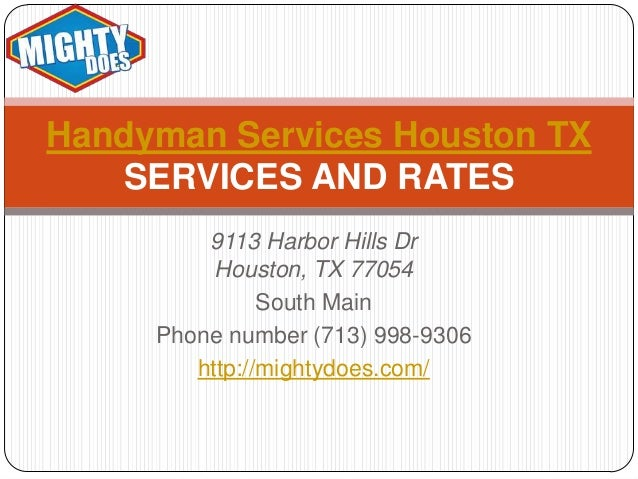 Handyman Services Houston TX SERVICES AND RATES 9113 Harbor Hills Dr Houston, TX 77054 South Main Phone number (713) 998-9...