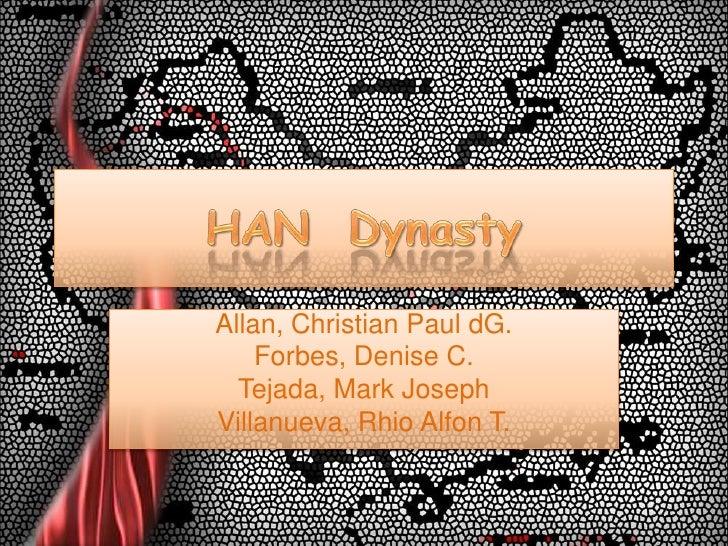 HAN  Dynasty<br />Allan, Christian Paul dG.<br />Forbes, Denise C.<br />Tejada, Mark Joseph<br />Villanueva, RhioAlfon T.<...