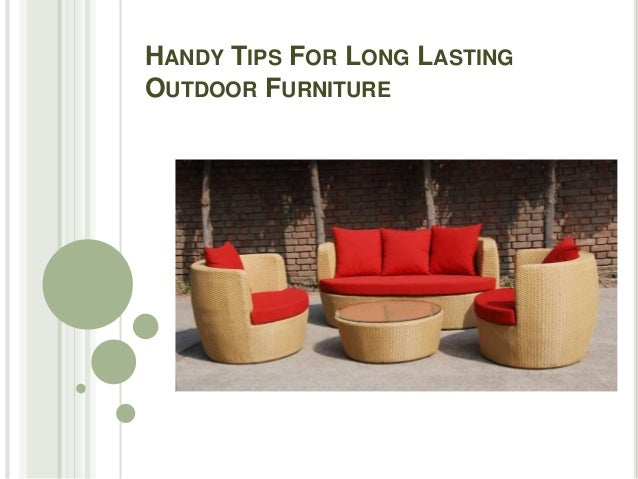 Handy Tips For Long Lasting Outdoor Furniture