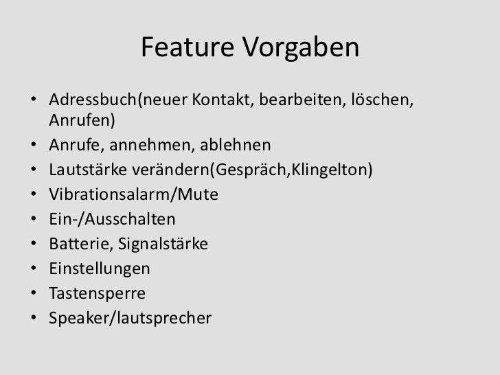 Feature Vorgaben• Adressbuch(neuer Kontakt, bearbeiten, löschen,  Anrufen)• Anrufe, annehmen, ablehnen• Lautstärke verände...