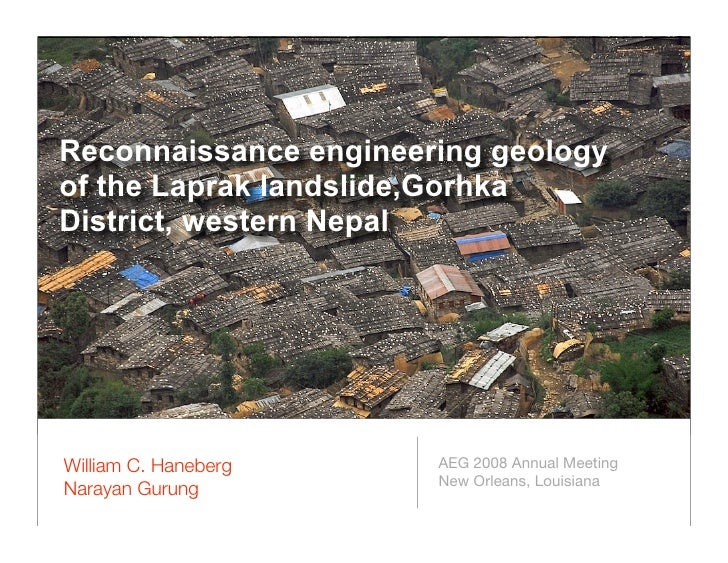 Reconnaissance engineering geology of the Laprak landslide,Gorhka District, western Nepal     William C. Haneberg    AEG 2...