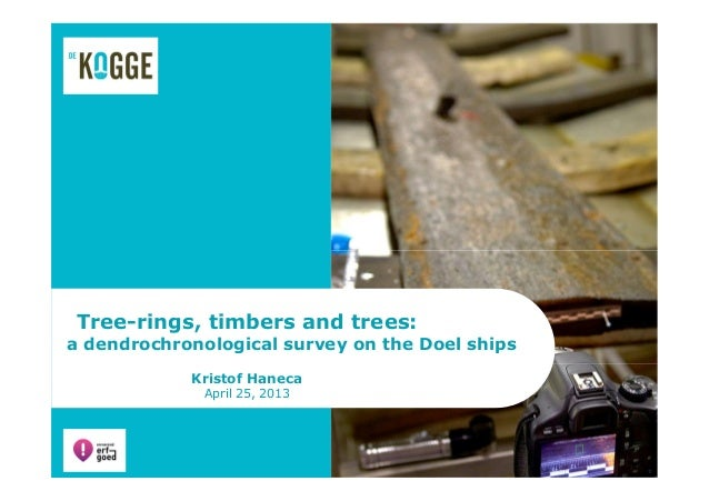 Tree-rings, timbers and trees:a dendrochronological survey on the Doel shipsKristof HanecaApril 25, 2013