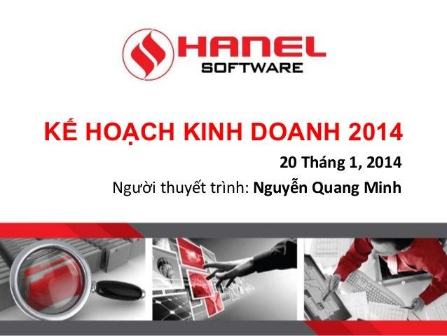 KẾ HOẠCH KINH DOANH 2014 20 Tháng 1, 2014 Người thuyết trình: Nguyễn Quang Minh