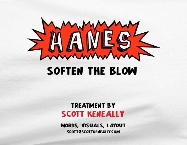 ! SOFTEN THE BLOW TREATMENT BY SCOTT KENEALLY! words, visuals, layout scott@scottkeneally.com !