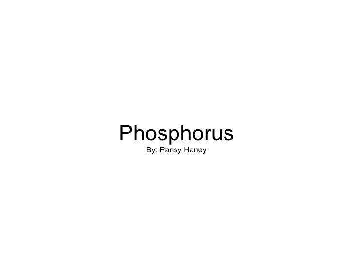 Phosphorus By: Pansy Haney