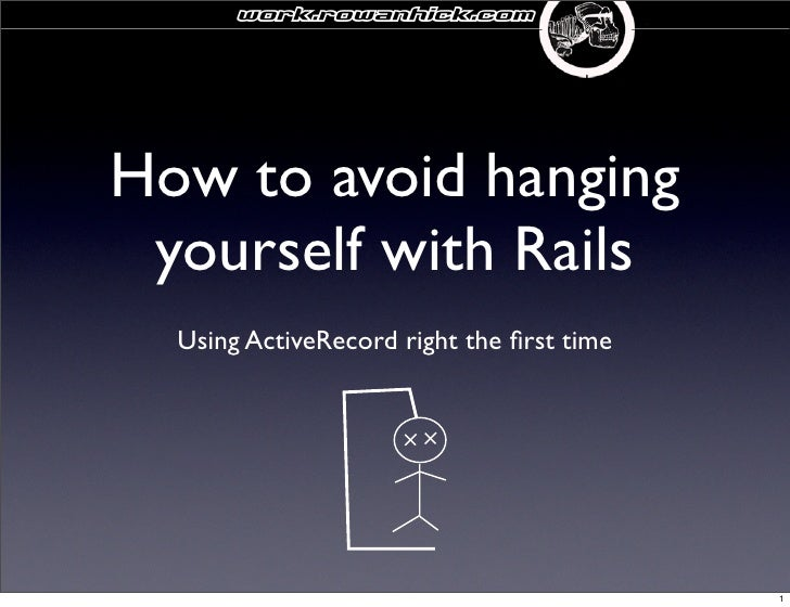 work.rowanhick.com     How to avoid hanging  yourself with Rails   Using ActiveRecord right the first time                 ...