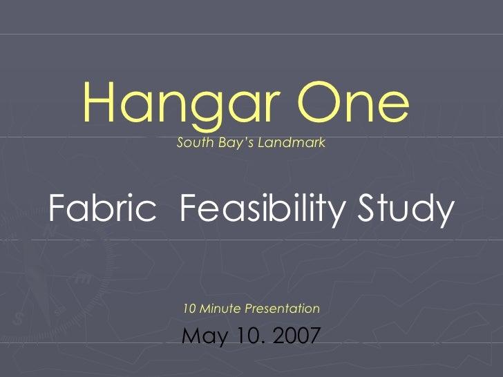 Hangar One   South Bay's Landmark Fabric  Feasibility Study 10 Minute Presentation May 10. 2007