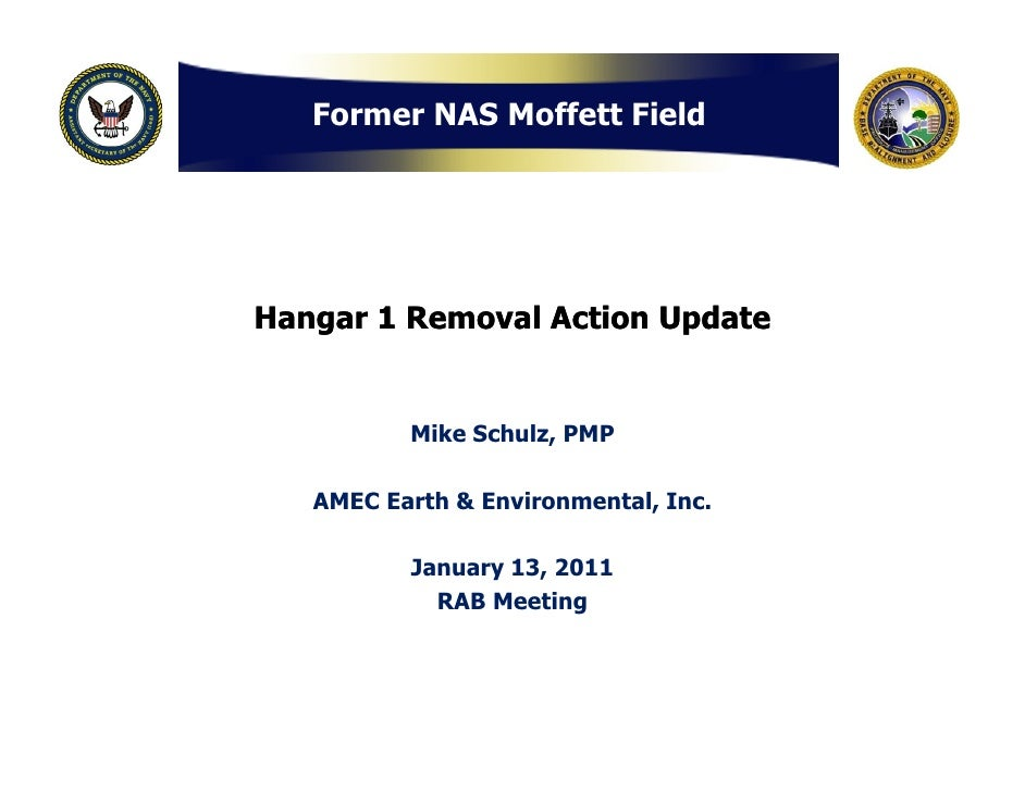 Former NAS Moffett FieldHangar 1 Removal Action Update          Mike Schulz, PMP                     ,   AMEC Earth & Envi...