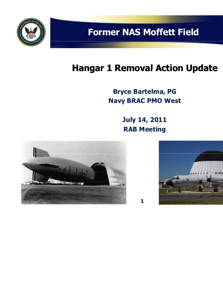 Former NAS Moffett FieldHangar 1 Removal Action Update        Bryce Bartelma, PG       Navy BRAC PMO West          July 14...