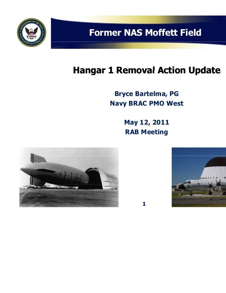 Former NAS Moffett FieldHangar 1 Removal Action Update        Bryce Bartelma, PG       Navy BRAC PMO West          May 12,...