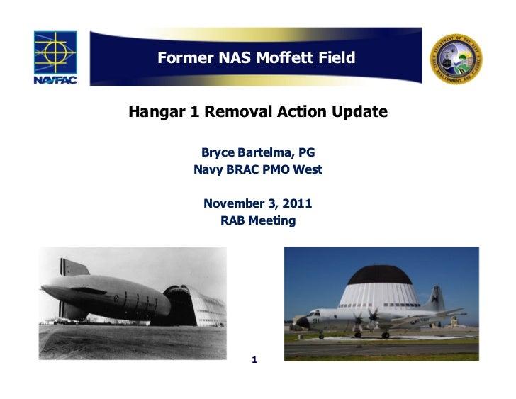 Former NAS Moffett FieldHangar 1 Removal Action Update        Bryce Bartelma, PG       Navy BRAC PMO West        November ...