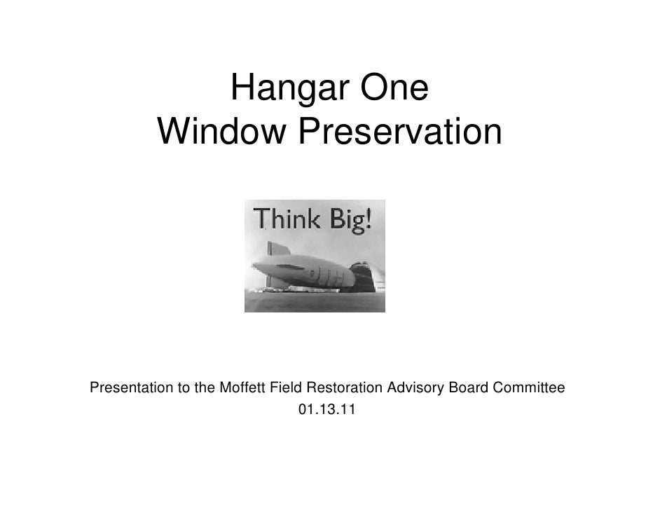 Hangar One         Window PreservationPresentation to the Moffett Field Restoration Advisory Board Committee              ...