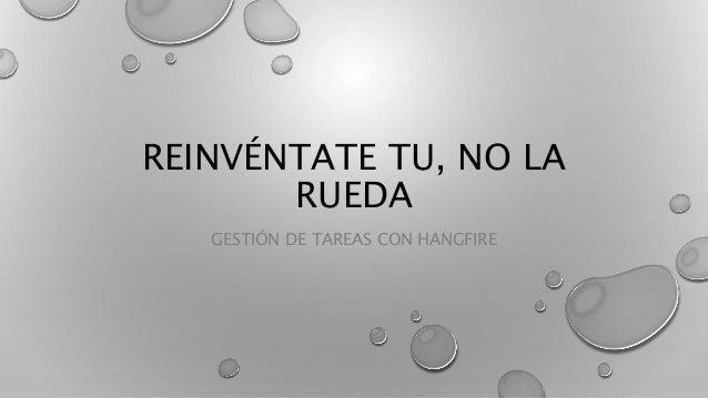 REINVÉNTATE TU, NO LA RUEDA GESTIÓN DE TAREAS CON HANGFIRE