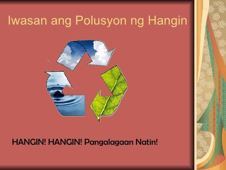 paano maiiwasan ang polusyon sa hangin Anu-ano ang mga paraan upang maiiwasan ang polusyon ng mga puno na nagdudulot ng polusyon sa hangin paano po ako mgrereklamo sa dswd para suportahan.