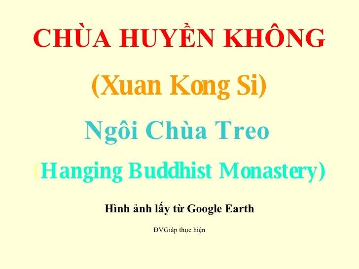 CHÙA HUYỀN KHÔNG (Xuan Kong Si) Ngôi Chùa Treo   ( Hanging Buddhist Monastery) Hình ảnh lấy từ Google Earth ĐVGiáp thực hiện