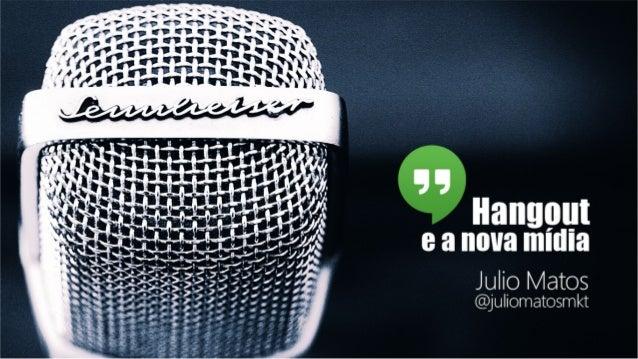 Hangout - Uma nova Mídia!