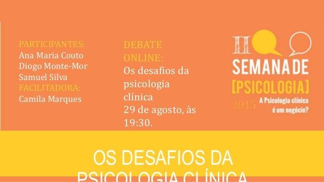 OS DESAFIOS DA PARTICIPANTES: Ana Maria Couto Diogo Monte-Mor Samuel Silva FACILITADORA: Camila Marques DEBATE ONLINE: Os ...