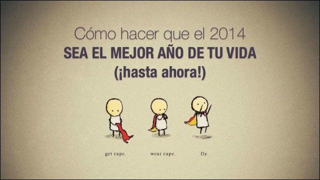 Cómo hacer que el 2014 SEA EL MEJOR AÑO DE TU VIDA (¡hasta ahora!)