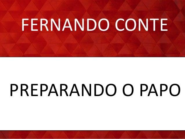 FERNANDO CONTE PREPARANDO O PAPO