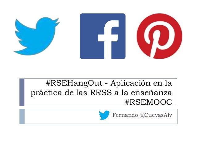 #RSEHangOut - Aplicación en la práctica de las RRSS a la enseñanza #RSEMOOC Fernando @CuevasAlv