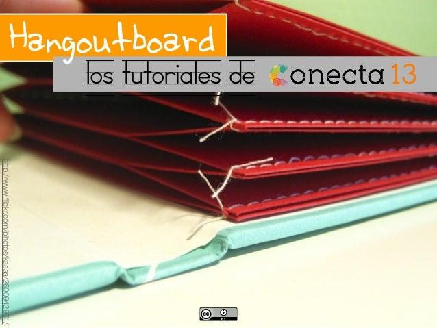 http://www.flickr.com/photos/kasaa/2600942971/los tutoriales deHangoutboard