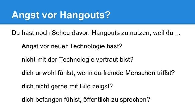 Angst vor Hangouts? Du hast noch Scheu davor, Hangouts zu nutzen, weil du ... Angst vor neuer Technologie hast? nicht mit ...