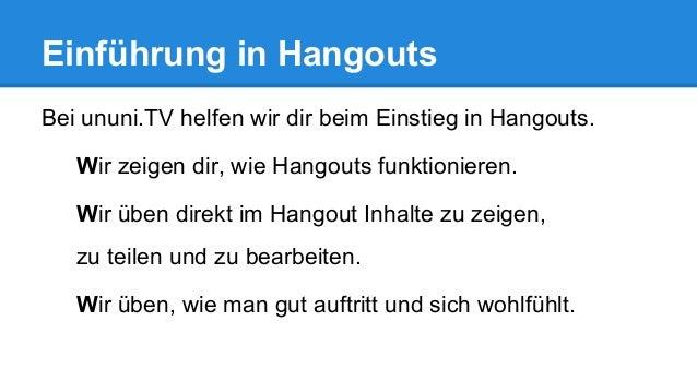 Einführung in Hangouts Bei ununi.TV helfen wir dir beim Einstieg in Hangouts. Wir zeigen dir, wie Hangouts funktionieren. ...