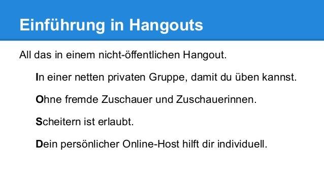 Einführung in Hangouts All das in einem nicht-öffentlichen Hangout. In einer netten privaten Gruppe, damit du üben kannst....