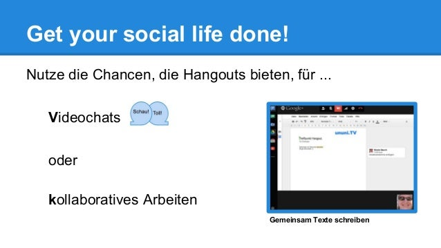 Get your social life done! Nutze die Chancen, die Hangouts bieten, für ... Videochats oder kollaboratives Arbeiten Gemeins...