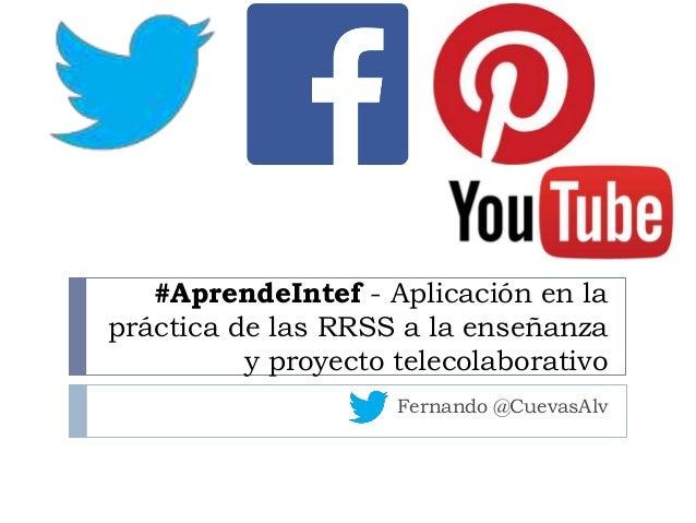 #AprendeIntef - Aplicación en la práctica de las RRSS a la enseñanza y proyecto telecolaborativo Fernando @CuevasAlv