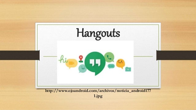 Hangouts http://www.ojoandroid.com/archivos/noticia_android177 1.jpg