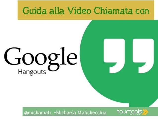 Guida alla Video Chiamata con  @michamati +Michaela Matichecchia