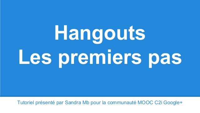 Tutoriel présenté par Sandra Mb pour la communauté MOOC C2i Google+ Hangouts Les premiers pas